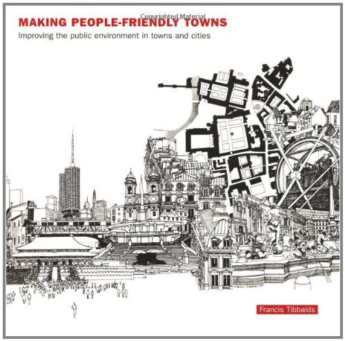 Making People-Friendly Towns: Improving the Public Environment in Towns and Cities