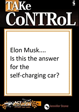 Elon Musk Is this the answer to the Self-Charging battery Car? (Act and Grow Rich Book 6)
