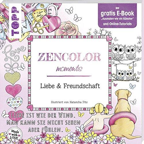 """Zencolor moments. Liebe & Freundschaft: Mit gratis E-Book \""""Ausmalen wie ein Künstler\"""" und Online-Tutorials"""