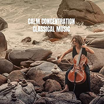 Calm Concentration Classical Music