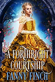 A Forthright Courtship: A True Historical Regency Clean and Sweet Romance Novel