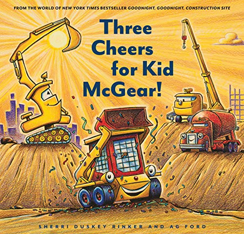 Compare Textbook Prices for Three Cheers for Kid McGear!: Family Read Aloud Books, Construction Books for Kids, Children's New Experiences Books, Stories in Verse Illustrated Edition ISBN 9781452155821 by Duskey Rinker, Sherri,Ford, AG