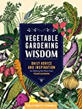 Vegetable Gardening Wisdom: Daily Advice and Inspiration for Getting the Most from Your Garden (English Edition)