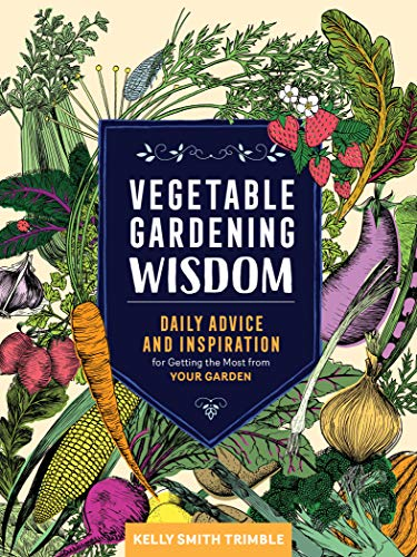 Vegetable Gardening Wisdom: Daily Advice and Inspiration for Getting the