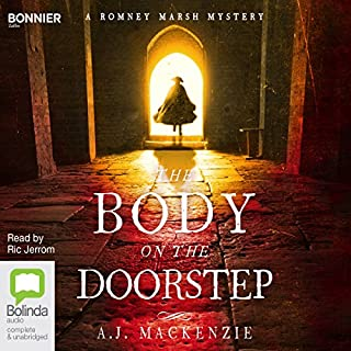 The Body on the Doorstep     A Romney Marsh Mystery, Book 1              By:                                                                                                                                 A. J. MacKenzie                               Narrated by:                                                                                                                                 Ric Jerrom                      Length: 11 hrs and 7 mins     49 ratings     Overall 4.2