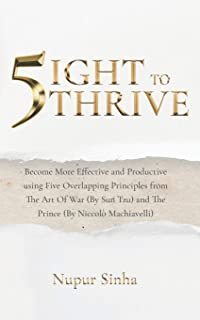 5ight to Thrive: Become More Effective and Productive Using Five Overlapping Principles from the Art of War (by Sun Tzu) a...