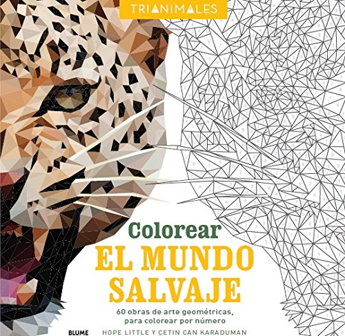 Colorear el mundo salvaje (Trianimales): 60 obras de arte geométricas, para colorear por número