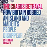 The Chagos Betrayal: How Britain robbed an island and made its people disappear