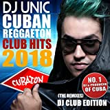 DJ Unic Cuban Reggaeton Club Hits 2018 (The Remixes - DJ Club Edition)