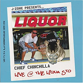 Presents: Chief Chinchilla...Live at the Liqua Sto