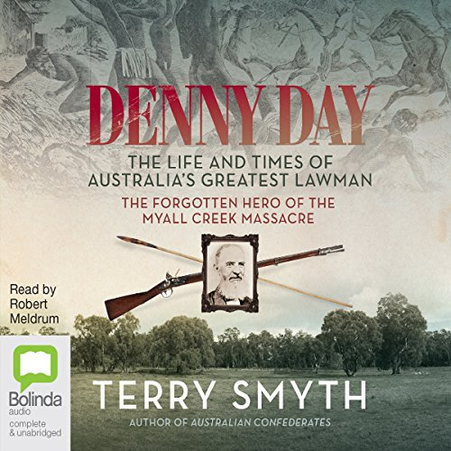 Denny Day     The Life and Times of Australia's Greatest Lawman - the Forgotten Hero of the Myall Creek Massacre              By:                                                                                                                                 Terry Smyth                               Narrated by:                                                                                                                                 Robert Meldrum                      Length: 9 hrs     Not rated yet     Overall 0.0