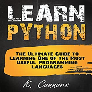 Learn Python     The Ultimate Guide to Learning One of the Most Useful Programming Languages              By:                                                                                                                                 K. Connors                               Narrated by:                                                                                                                                 The Voice Ranger,                                                                                        Stephen Strader                      Length: 1 hr and 29 mins     Not rated yet     Overall 0.0