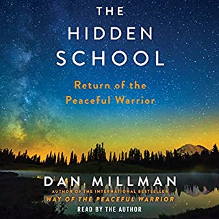 The Hidden School     Return of the Peaceful Warrior              By:                                                                                                                                 Dan Millman                               Narrated by:                                                                                                                                 Dan Millman                      Length: 7 hrs and 2 mins     151 ratings     Overall 4.7