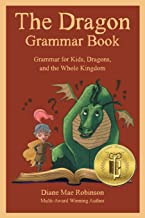 Download Book The Dragon Grammar Book: Grammar for Kids, Dragons, and the Whole Kingdom PDF