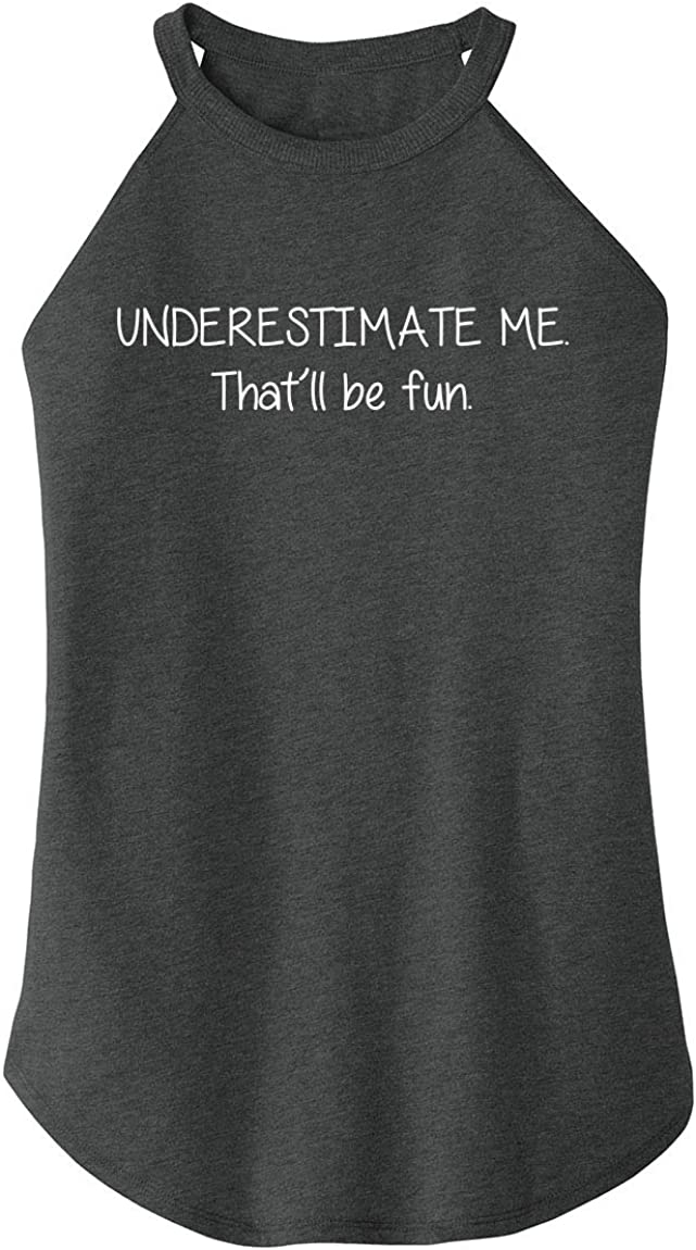 Comical Shirt Max 85% Genuine Free Shipping OFF Ladies Underestimate Me Fun That'll Rocker Be
