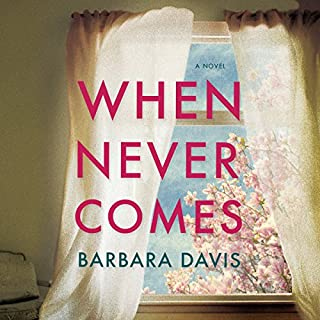 When Never Comes                   By:                                                                                                                                 Barbara Davis                               Narrated by:                                                                                                                                 Shannon McManus                      Length: 11 hrs and 43 mins     10 ratings     Overall 3.8