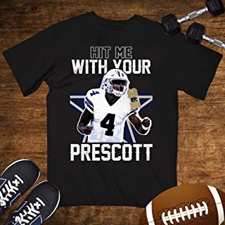 Prescot-4 Hit Me With Your Prescott Dallas QB Football Shirt Customized Handmade Hoodie/Sweater/Long Sleeve/Tank Top/Premium T-shirt