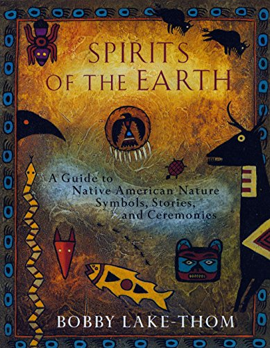 Compare Textbook Prices for Spirits of the Earth: A Guide to Native American Nature Symbols, Stories, and Ceremonies Illustrated Edition ISBN 9780452276505 by Lake-Thom, Bobby