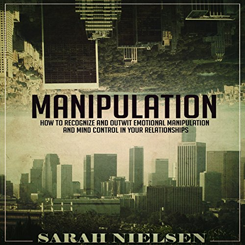 Manipulation: How to Recognize and Outwit Emotional Manipulation and Mind Control in Your Relationships audiobook cover art