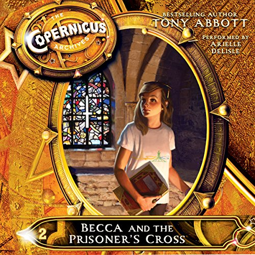 Becca and the Prisoner's Cross     The Copernicus Archives #2              By:                                                                                                                                 Tony Abbott                               Narrated by:                                                                                                                                 Arielle DeLisle                      Length: 3 hrs and 59 mins     6 ratings     Overall 4.3