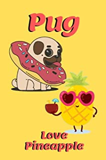 Pug Love Pineapple: Dog and sunglases pineapple Notebook for dogs lover, pet owner, Kids, friends, Novelty Gift for Girl D...