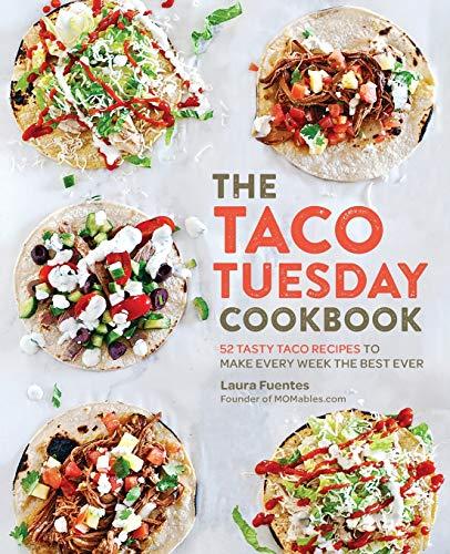 The Taco Tuesday Cookbook: 52 Tasty Taco Recipes...