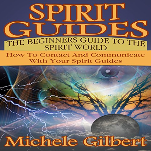 Spirit Guides: The Beginners Guide to the Spirit World Audiobook By Michele Gilbert cover art