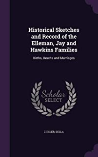 Historical Sketches and Record of the Elleman, Jay and Hawkins Families: Births, Deaths and Marriages