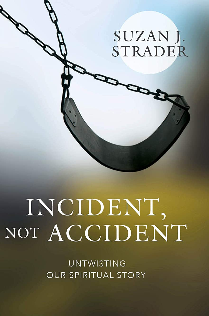 Incident, Not Accident: Untwisting Our Spiritual Story