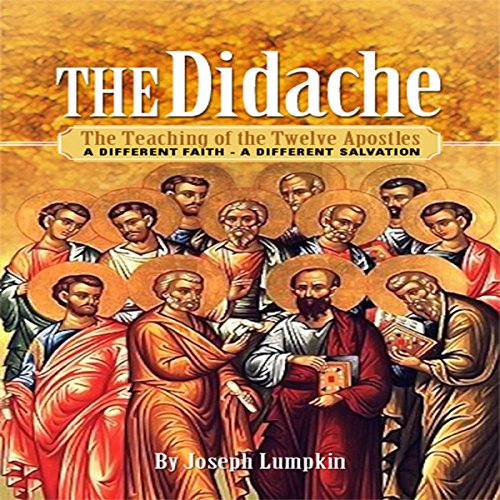 The Didache: The Teaching of the Twelve Apostles     A Different Faith - A Different Salvation              By:                                                                                                                                 Joseph B. Lumpkin                               Narrated by:                                                                                                                                 Tom Prodehl                      Length: 2 hrs and 52 mins     Not rated yet     Overall 0.0