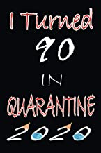 I Turned 90 in Quarantine 2020: Happy 90th Birthday, 90 Years Old Gift Ideas for Women, Men, Son, Daughter, mom, dad, Amaz...