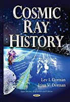 Cosmic Ray History (Space Science, Exploration and Policies)