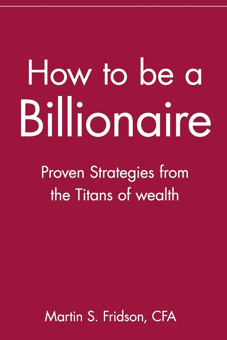 Image OfHow To Be A Billionaire: Proven Strategies From The Titans Of Wealth