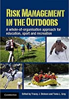 Risk Management in the Outdoors: A Whole-of-Organisation Approach for Education, Sport and Recreation by Unknown(2012-02-06)