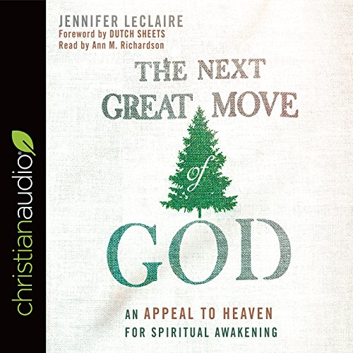 The Next Great Move of God     An Appeal to Heaven for Spiritual Awakening              By:                                                                                                                                 Jennifer LeClaire                               Narrated by:                                                                                                                                 Ann Richardson                      Length: 6 hrs and 2 mins     4 ratings     Overall 4.0