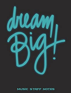 Dream Big: Music Staff Notes: Music Composition Books, Music Manuscript Paper 120 Pages Large Print 8.5