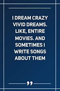I Dream Crazy Vivid Dreams. Like, Entire Movies. And Sometimes I Write Songs About Them: Wide Ruled Lined Paper Notebook |...