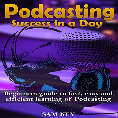 Podcasting: Success in a Day audiobook cover art