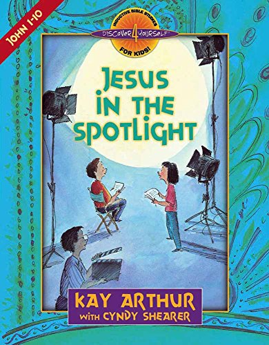 Jesus in the Spotlight: John, Chapters 1-10