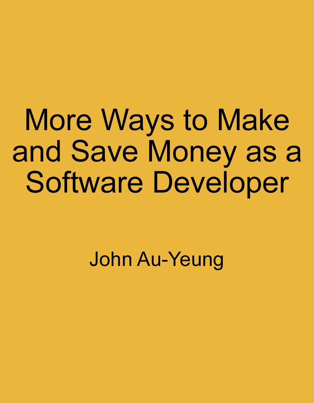More Ways to Make and Save Money as a Software Developer: Ways to Make Money with your Software Development Skills that you May Have Missed.