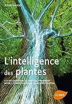 L'intelligence des plantes - Les découvertes qui révolutionnent notre compréhension du monde de Fleur Daugey