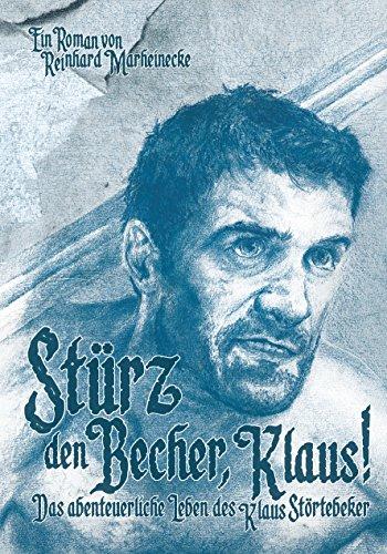Stürz den Becher, Klaus!: Das abenteuerliche Leben des Klaus Störtebeker