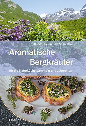 Aromatische Bergkräuter: für die Naturküche sammeln und zubereiten