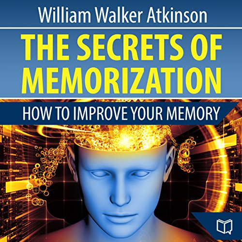 The Secrets of Memorization: How to Improve Your Memory audiobook cover art