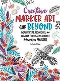 Creative Marker Art and Beyond: Inspiring tips,...
