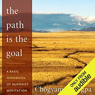 The Path Is The Goal     A Basic Handbook of Buddhist Meditation              By:                                                                                                                                 Chögyam Trungpa,                                                                                        Sherab Chödzin (editor)                               Narrated by:                                                                                                                                 Julian Elfer                      Length: 3 hrs and 29 mins     10 ratings     Overall 4.1