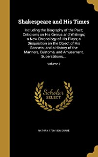 Shakespeare and His Times: Including the Biography of the Poet; Criticisms on His Genius and Writings; A New Chronology of...