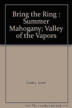 Bring the Ring : Summer Mahogany; Valley of the Vapors