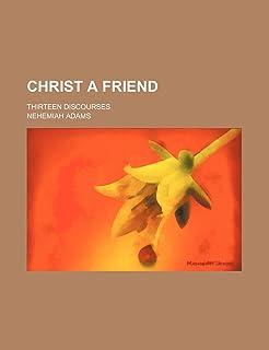 Christ a Friend; Thirteen Discourses