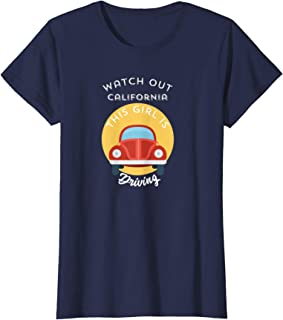 Womens Watch Out California This Girl Is Driving - Funny Driver Tee